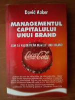 Anticariat: David Aakerq - Managementul capitalului unui brand