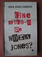 Anticariat: Eugen Ovidiu Chirovici - Cine a ucis-o pe Nora Jones?