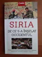 Anticariat: Frederic Pichon - Siria. De ce s-a inselat occidentul