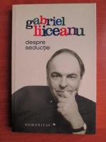 Anticariat: Gabriel Liiceanu - Despre seductie