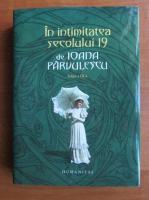 Ioana Parvulescu - In intimitatea secolului 19 (coperti cartonate)