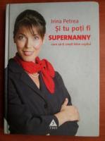 Anticariat: Irina Petrea - Si tu poti fi Supernanny