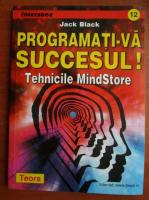 Anticariat: Jack Black - Programati-va succesul! Tehnicile MindStore