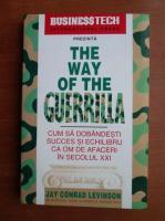 Anticariat: Jay Conrad Levinson - The way of the Guerrilla