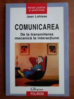 Anticariat: Jean Lohisse - Comunicarea. De la transmiterea mecanica la interactiune