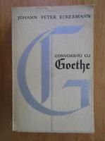 Anticariat: Johann Peter Eckermann - Convorbiri cu Goethe