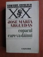 Anticariat: Jose Maria Arguedas - Copacul care va dainui
