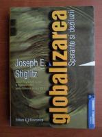 Joseph E. Stiglitz - Globalizarea. Sperante si deziluzii