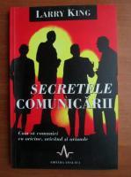Anticariat: Larry King - Secretele comunicarii. Cum sa comunici cu oricine, oricand si oriunde