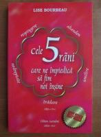 Anticariat: Lise Bourbeau - Cele 5 rani care ne impiedica sa fim noi insine