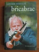 Anticariat: Lucian Pintilie - Bricabrac