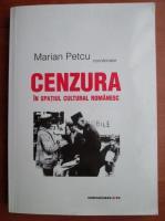 Marian Petcu - Cenzura in spatiul cultural romanesc