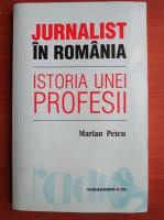 Anticariat: Marian Petcu - Jurnalist in Romania. Istoria unei profesii