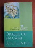 Anticariat: Mihail Sebastian - Orasul cu salcami. Accidentul