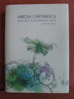 Mircea Cartarescu - Fata de la marginea vietii