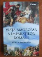 Nigel Cawthorne - Viata amoroasa a imparatilor romani