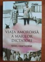 Anticariat: Nigel Cawthorne - Viata amoroasa a marilor dictatori