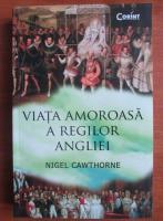 Nigel Cawthorne - Viata amoroasa a regilor Angliei