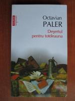 Anticariat: Octavian Paler - Desertul pentru totdeauna (Top 10+)