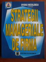Ovidiu Nicolescu - Strategii manageriale de firma