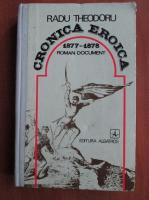 Radu Theodoru - Cronica eroica 1877-1878. Roman document