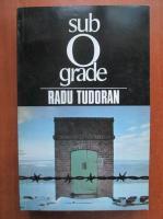 Anticariat: Radu Tudoran - Sub 0 grade