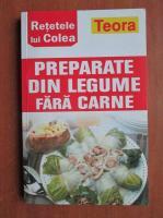 Anticariat: Retetele lui Colea. Preparate din legume fara carne