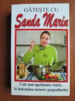 Sanda Marin - Gateste cu Sanda Marin. Cele mai apetisante retete, la indemana tuturor gospodinelor