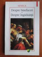 Seneca - Despre binefaceri. Despre ingaduinta