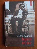 Anticariat: Stefan Bastovoi - Iepurii nu mor