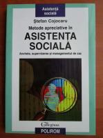 Stefan Cojocaru - Metode apreciative in asistenta sociala. Ancheta, supervizarea si managementul de caz