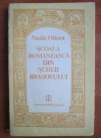 Anticariat: Vasile Oltean - Scoala romaneasca din scheii Brasovului