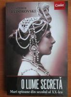 Vladimir Fedorovski - O lume secreta. Mari spioane din secolul al XX-lea