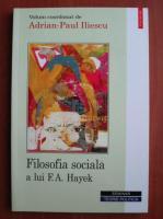 Adrian Paul Iliescu - Filosofia sociala a lui F. A. Hayek