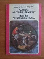 Anticariat: Aleksandr Soljenitin - Caderea imperiului comunist sau cum sa reintemeiem Rusia