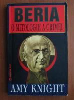 Anticariat: Amy Knight - Beria. O mitologie a crimei