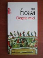 Anticariat: Filip Florian - Degete mici (Top 10+)
