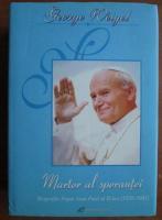Anticariat: George Weigel - Martor al sperantei. Biografia Papei Ioan Paul al II-lea (1920-2005)