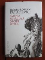 Anticariat: Horia Roman Patapievici - Partea nevazuta decide totul