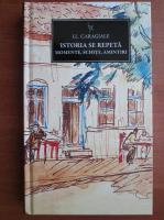 Anticariat: Ion Luca Caragiale - Istoria se repeta. Momente, schite, amintiri