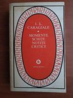 Anticariat: Ion Luca Caragiale - Momente, schite, notite, critice
