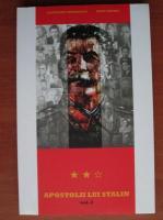 Anticariat: Laurentiu Ungureanu - Apostolii lui Stalin, volumul 2. Cercul brutelor
