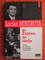Anticariat: Lucian Mandruta - Fabrica de tamaie
