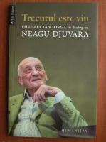 Anticariat: Neagu Djuvara - Trecutul este viu. In dialog cu Filip Lucian Iorga