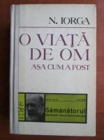 Anticariat: Nicolae Iorga - O viata de om asa cum a fost