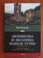 Paul Kennedy - Ascensiunea si decaderea marilor puteri