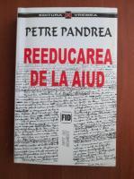 Petre Pandrea - Reeducarea de la Aiud