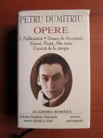 Petru Dumitriu - Opere, volumul 1 (Academia Romana)