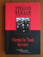 Stelian Tanase - Clientii lu Tanti Varvara