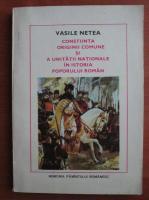 Anticariat: Vasile Netea - Constiinta originii comune si a unitatii nationale in istoria poporului roman